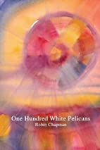 One Hundred White Pelicans by Robin Chapman