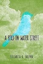A Bird On Water Street by Elizabeth O.…