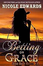 Betting on Grace (Dead Heat Ranch, #1) by…