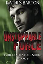 Unstoppable Force (Force of Nature, #5) by…