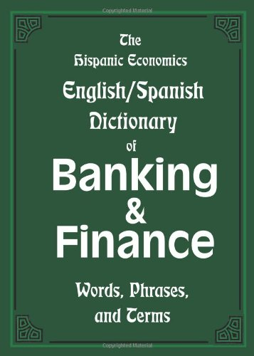 the-hispanic-economics-english-spanish-dictionary-of-banking-finance-words-phrases-and-terms-multilingual-edition