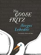 The Goose Fritz by Sergeĭ Lebedev