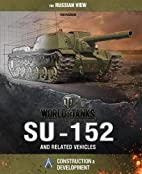 World of Tanks - The SU-152 and Related…