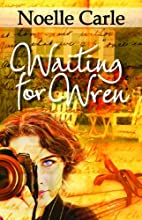 Waiting for Wren by Noelle Carle