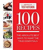 100 Recipes: The Absolute Best Ways to Make…