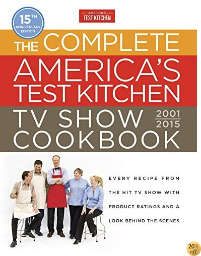 TThe Complete America's Test Kitchen TV Show Cookbook 2001-2016: Every Recipe from the Hit TV Show with Product Ratings and a Look Behind the Scenes