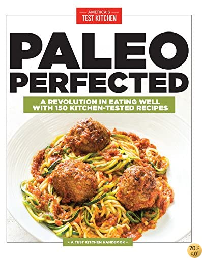 TPaleo Perfected: A Revolution in Eating Well with 150 Kitchen-Tested Recipes