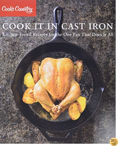 TCook It in Cast Iron: Kitchen-Tested Recipes for the One Pan That Does It All (Cook's Country)