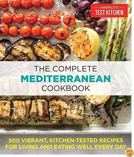 TThe Complete Mediterranean Cookbook: 500 Vibrant, Kitchen-Tested Recipes for Living and Eating Well Every Day