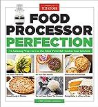 Food Processor Perfection: 75 Amazing Ways…