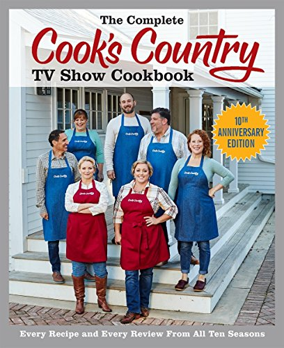 the-complete-cooks-country-tv-show-cookbook-10th-anniversary-edition-every-recipe-and-every-review-from-all-ten-seasons