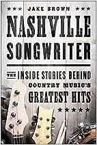 Nashville Songwriter: The Inside Stories…