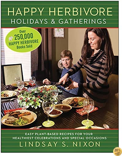 THappy Herbivore Holidays & Gatherings: Easy Plant-Based Recipes for Your Healthiest Celebrations and Special Occasions (Happy Hervibore)
