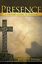 Presence: A Pastor's Guide to Funerals…