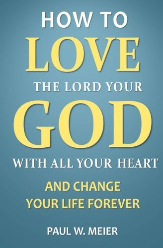 how-to-love-the-lord-your-god-with-all-your-heart-and-change-your-life-forever