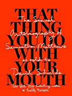 That Thing You Do With Your Mouth: The…