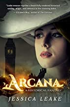 Arcana: A Novel by Jessica Leake