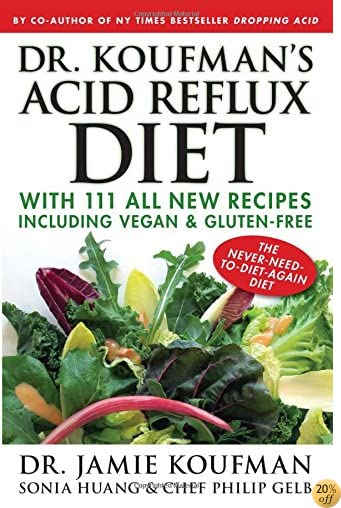 TDr. Koufman's Acid Reflux Diet: With 111 All New Recipes Including Vegan & Gluten-Free: The Never-need-to-diet-again Diet
