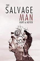 The Salvage Man by Kurt A. Meyer