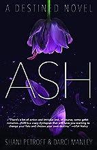 Ash: A Destined Novel by Shani Petroff