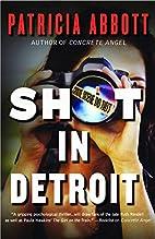Shot In Detroit by Patricia Abbott