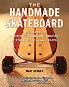 The Handmade Skateboard: Design & Build a…
