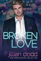 Broken Love (Love, #2) by Jillian Dodd