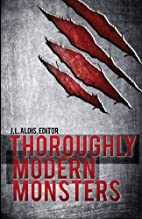 Thoroughly Modern Monsters by J. L. Aldis