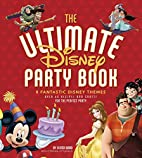 The Ultimate Disney Party Book: 8 Fantastic…