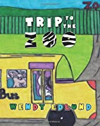 Trip to the Zoo by Wendy Edlund
