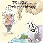 Twinkle, the Christmas Mouse by Talina…