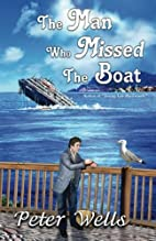 The Man Who Missed the Boat by Peter Wells