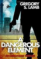 A Dangerous Element by Gregory S. Lamb