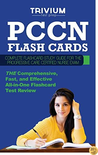 Pccn Flash Cards: Complete Flash Card Study Guide for the Progressive Care Certified Nurse Exam