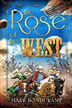 The Rose of the West by Mark Bondurant