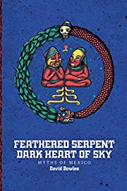 Feathered Serpent, Dark Heart of Sky: Myths…