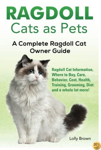 TRagdoll Cats as Pets: Ragdoll Cat Information, Where to Buy, Care, Behavior, Cost, Health, Training, Grooming, Diet and a whole lot more! A Complete Ragdoll Cat Owner Guide