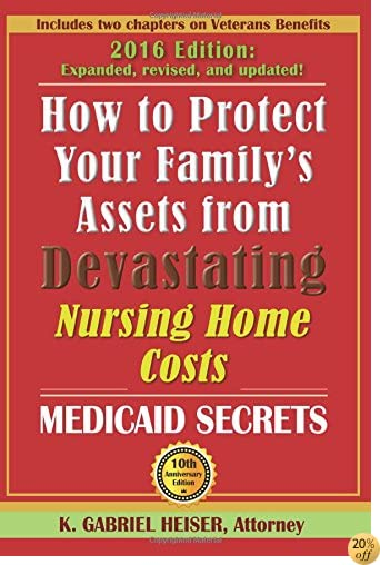 THow to Protect Your Family's Assets from Devastating Nursing Home Costs: Medicaid Secrets (10th Edition)