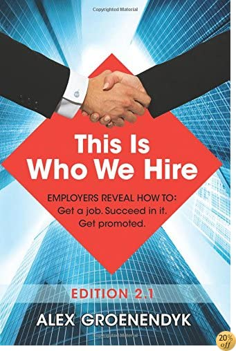 TThis is Who We Hire: How to get a job, succeed in it, and get promoted.