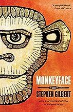 Monkeyface by Stephen Gilbert