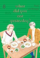 What Did You Eat Yesterday?, Volume 8 by…