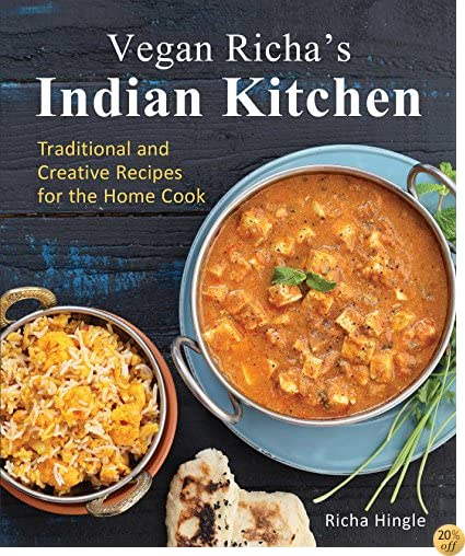 TVegan Richa's Indian Kitchen: Traditional and Creative Recipes for the Home Cook