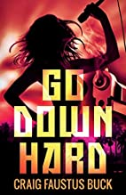 Go Down Hard by Craig Faustus Buck