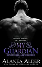 My Guardian (Bewitched and Bewildered)…