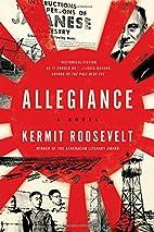 Allegiance: A Novel by Kermit Roosevelt