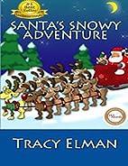 Santa's Snowy Adventure by Tracy Elman