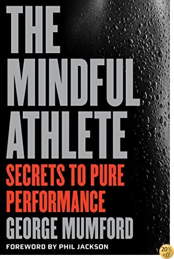 TThe Mindful Athlete: Secrets to Pure Performance