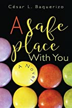 A Safe Place With You by César L. Baquerizo