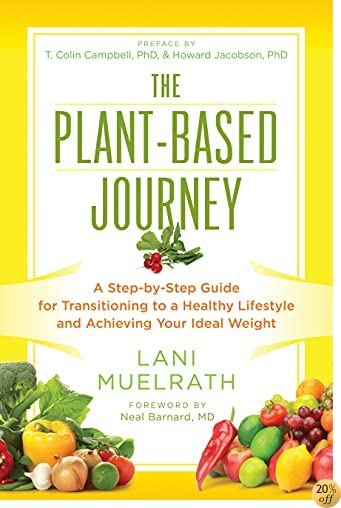 TThe Plant-Based Journey: A Step-by-Step Guide for Transitioning to a Healthy Lifestyle and Achieving Your Ideal Weight