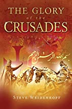 The Glory of the Crusades by Steve…